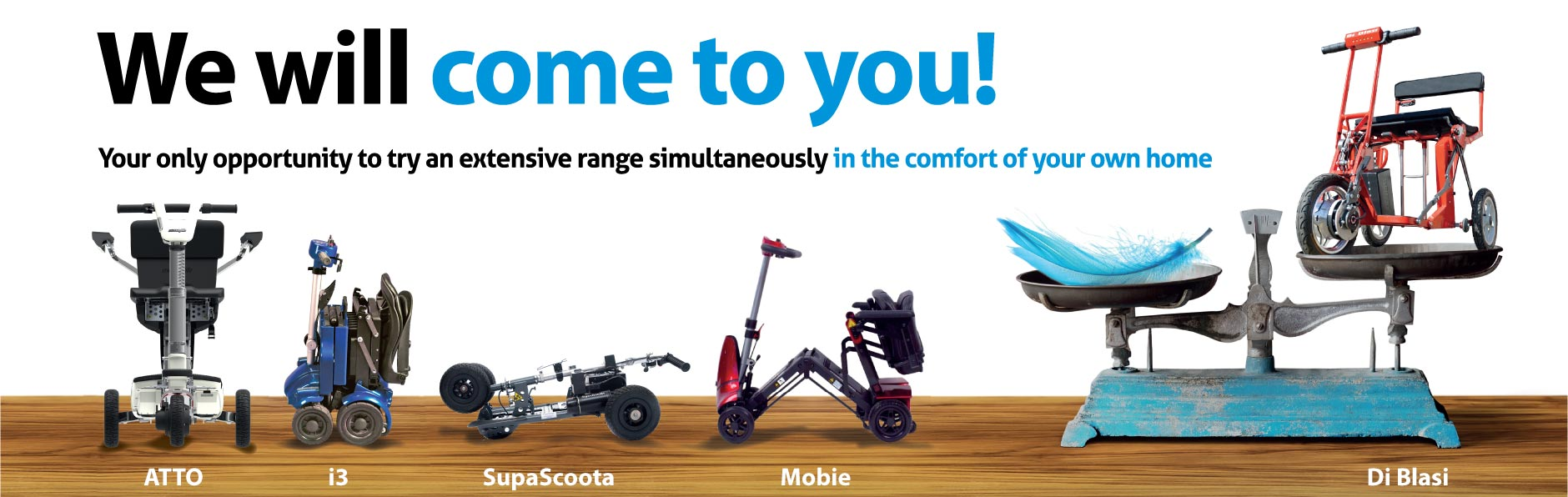 We will come to you. Try our extensive range of lightweight mobility scooters in the comfort of your own home